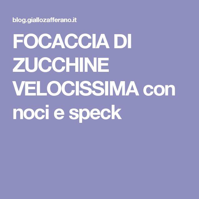 FOCACCIA DI ZUCCHINE VELOCISSIMA con noci e speck