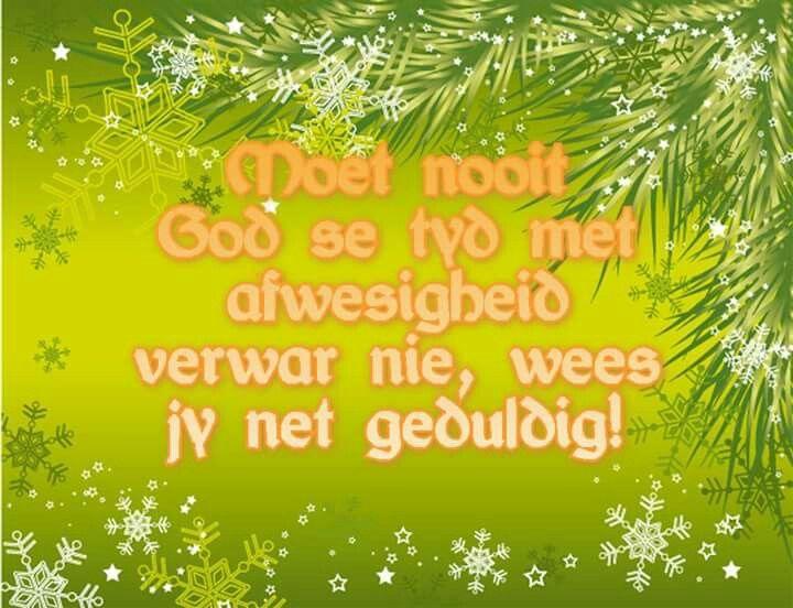 Moet nooit God se tyd met afwesigheid verwar nie, wees jy net geduldig!