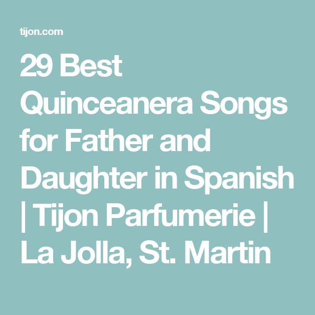 29 Best Quinceanera Songs for Father and Daughter in Spanish | Tijon Parfumerie  | La Jolla, St. Martin
