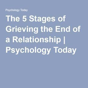 The 5 Stages of Grieving the End of a Relationship   Psychology Today