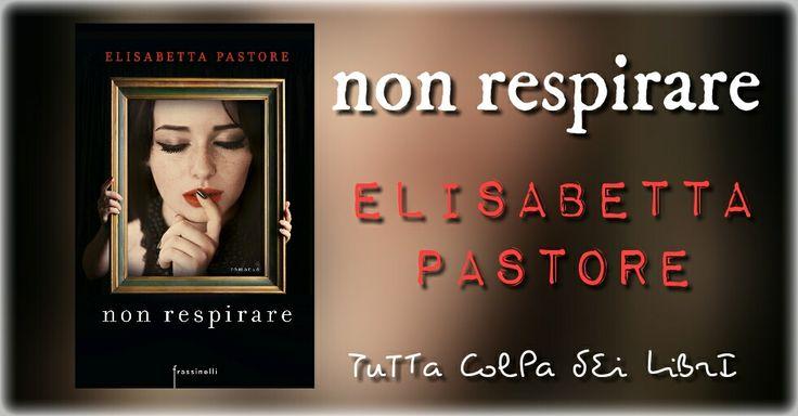 """Anteprima """"non respirare"""" di Elisabetta Pastore"""