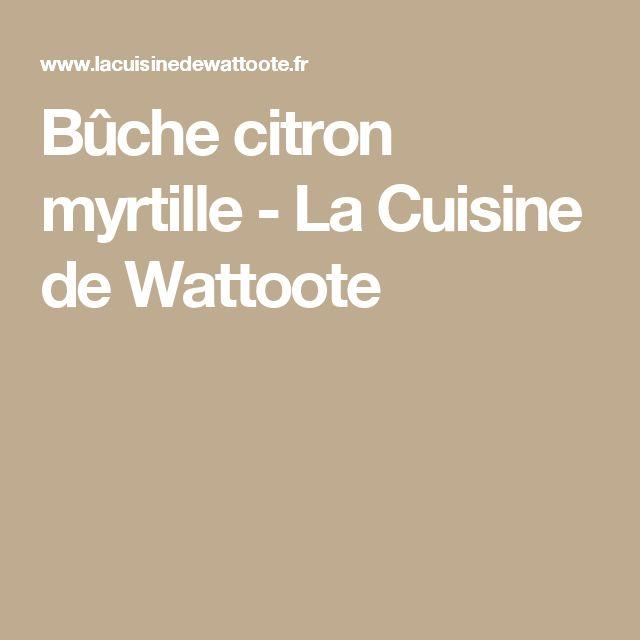 Bûche citron myrtille - La Cuisine de Wattoote