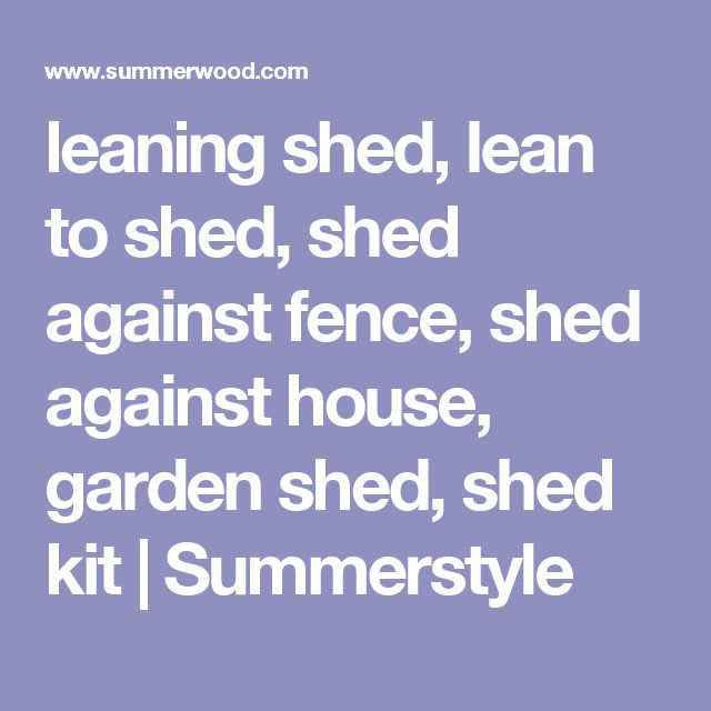 leaning shed, lean to shed, shed against fence, shed against house, garden shed, shed kit | Summerstyle
