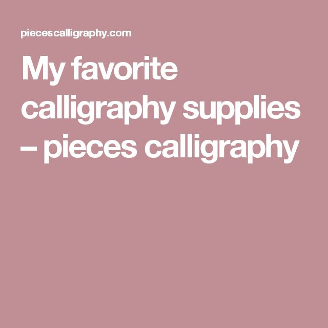 My favorite calligraphy supplies – pieces calligraphy