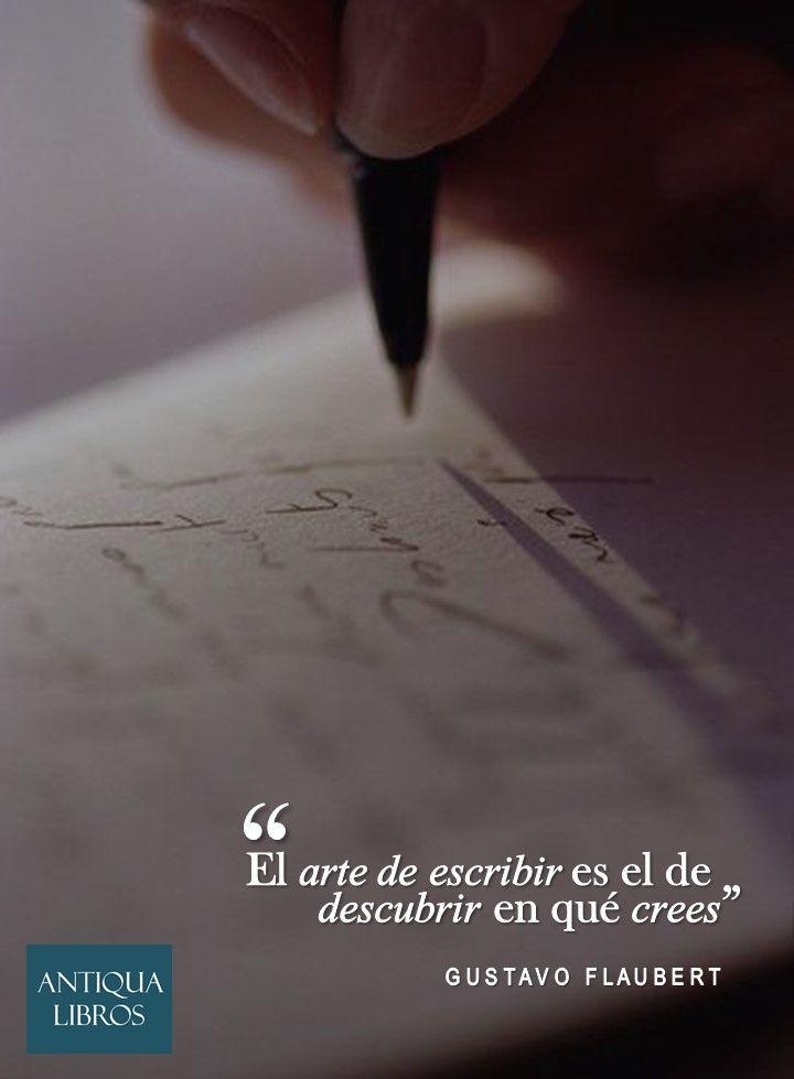 """""""El arte de escribir es el de descubrir en qué crees"""". - Gustave Flaubert"""