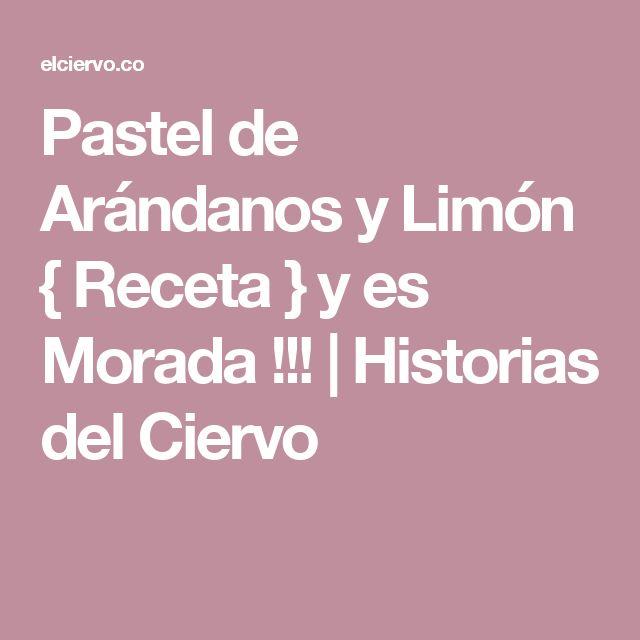 Pastel de Arándanos y Limón { Receta } y es Morada !!! | Historias del Ciervo