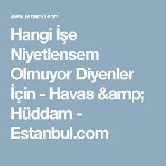 Hangi İşe Niyetlensem Olmuyor Diyenler İçin - Havas & Hüddam - Estanbul.com