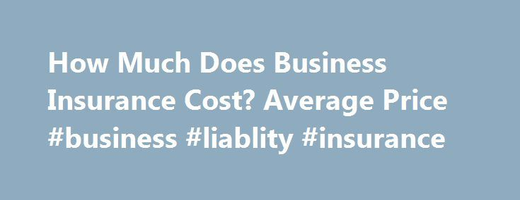 How Much Does Business Insurance Cost? Average Price #business #liablity #insurance http://vps.nef2.com/how-much-does-business-insurance-cost-average-price-business-liablity-insurance/  # Business Insurance Cost How to Reduce Your Business Insurance Rates If you're just opening up shop, you are probably wondering what risks you need to cover with insurance. You will need to cover a range of risks and potential incidents, like accidents, injuries, equipment damage, theft and liability claims…