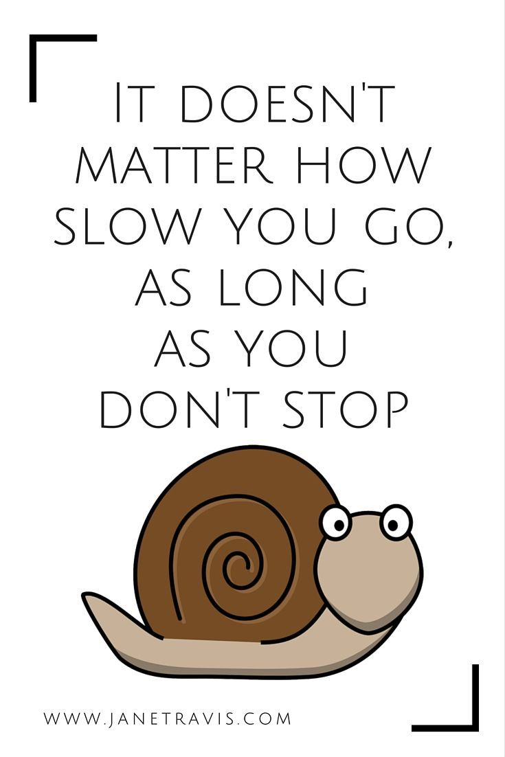 Self Care Tips: It doesn't matter how slow you go, as long as you don't stop - inspirational quote