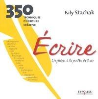 Ecrire : un plaisir à la portée de tous, 350 techniques d'écriture créative - Faly Stachak - 2004