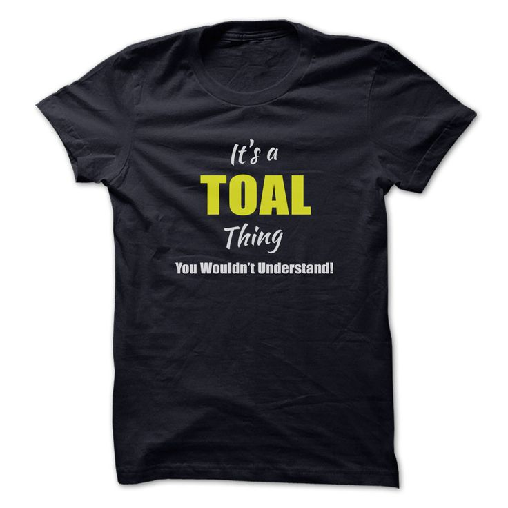 [Hot tshirt name ideas] Its a TOAL Thing Limited Edition  Shirts Today  Are you a TOAL? Then YOU understand! These limited edition custom t-shirts are NOT sold in stores and make great gifts for your family members. Order 2 or more today and save on shipping!  Tshirt Guys Lady Hodie  SHARE and Get Discount Today Order now before we SELL OUT  Camping a solee thing you wouldnt understand name hoodie shirt hoodies shirts a soles thing you wouldnt understand tshirt hoodie hoodies year name a…