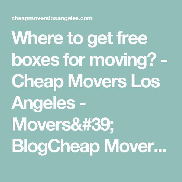 Where to get free boxes for moving? - Cheap Movers Los Angeles - Movers' BlogCheap Movers Los Angeles | Local Movers | Long Distance Movers | Commercial Movers | Residential Movers |