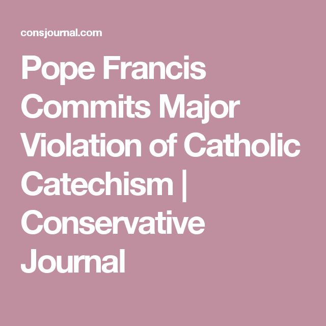 Pope Francis Commits Major Violation of Catholic Catechism | Conservative Journal