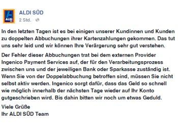 """Bestätigt: Doppel-Abbuchungen bei Aldi-Süd - Kunden erhalten Geld zurück https://www.discountfan.de/artikel/c_discounter/bestaetigt-doppel-abbuchungen-bei-aldi-sued-kunden-erhalten-geld-zurueck.php Nun ist es offiziell: Aldi-Süd hat bestätigt, dass es in den letzten Tagen zu Doppel-Abbuchungen bei Einkäufen mit Kartenzahlung gekommen ist. Das Geld soll """"so schnell wie möglich innerhalb der nächsten Tage"""" wieder aufs Konto der Aldi-Kunden zurückgebucht w"""