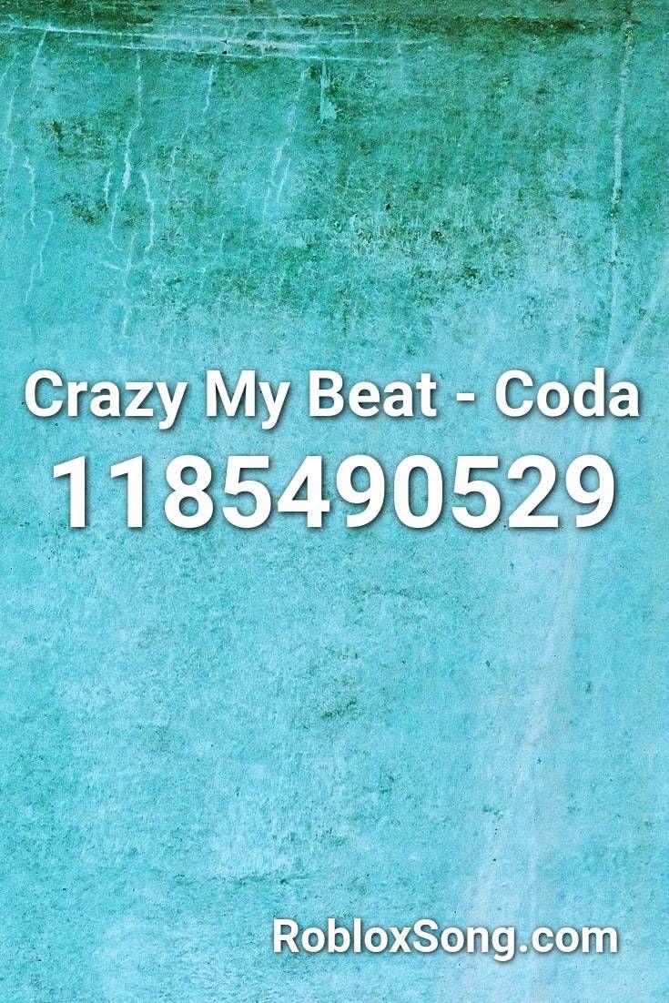 Crazy My Beat Coda Roblox Id Roblox Music Codes Roblox Songs Remix