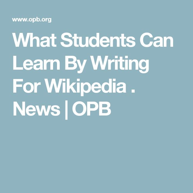 What Students Can Learn By Writing For Wikipedia .                  News            OPB