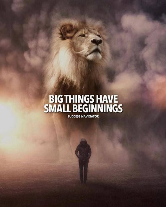 Big things have small beginnings.