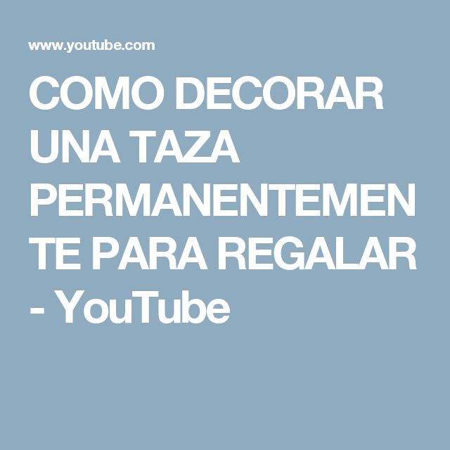 COMO DECORAR UNA TAZA PERMANENTEMENTE PARA REGALAR - YouTube