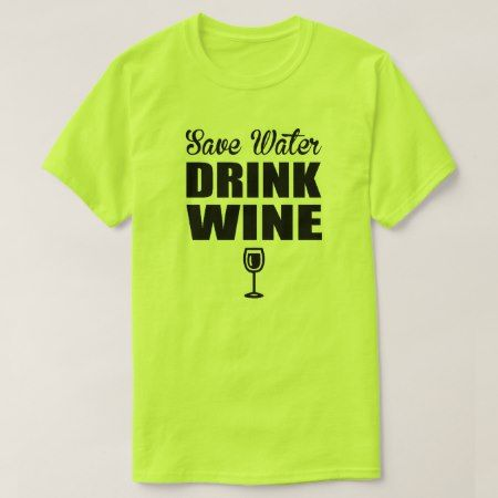 Save Water Drink Wine T-Shirt - tap, personalize, buy right now!