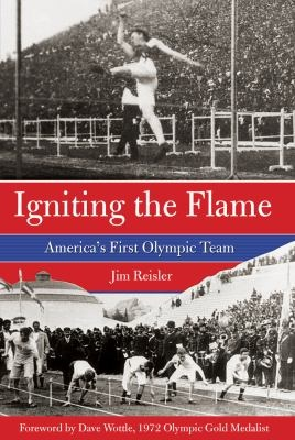 """The story of the fourteen men-- largely forgotten and never the subject of a full-length book-- who created the American Olympic movement by winning eleven gold medals at the first modern Olympics in 1896 in Athens, timed for publication leading up to the 2012 U.S. Olympic Trials and the 2012 Olympics in London"": Olympic Team, Olympics, Book, Jim Reisler, Flame, American Olympic"