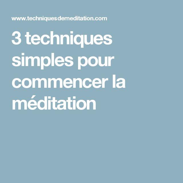 3 techniques simples pour commencer la méditation http://www.techniquesdemeditation.com/3-techniques-simples-pour-commencer-la-meditation/
