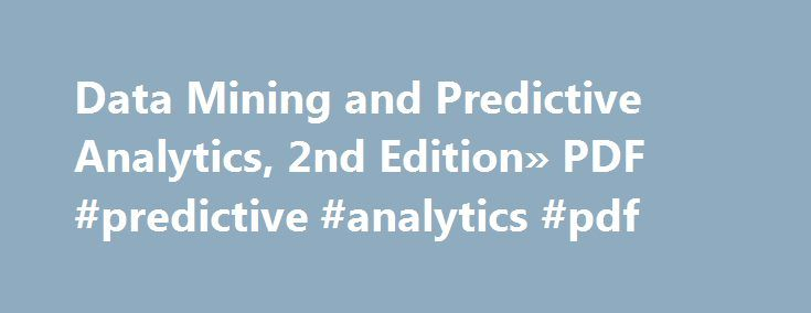 Data Mining and Predictive Analytics, 2nd Edition» PDF #predictive #analytics #pdf http://puerto-rico.nef2.com/data-mining-and-predictive-analytics-2nd-edition-pdf-predictive-analytics-pdf/  # Data Mining and Predictive Analytics, 2nd Edition Learn methods of data analysis and their application toreal-world data sets This updated second edition serves as an introduction to datamining methods and models, including association rules, clustering,neural networks, logistic regression, and…
