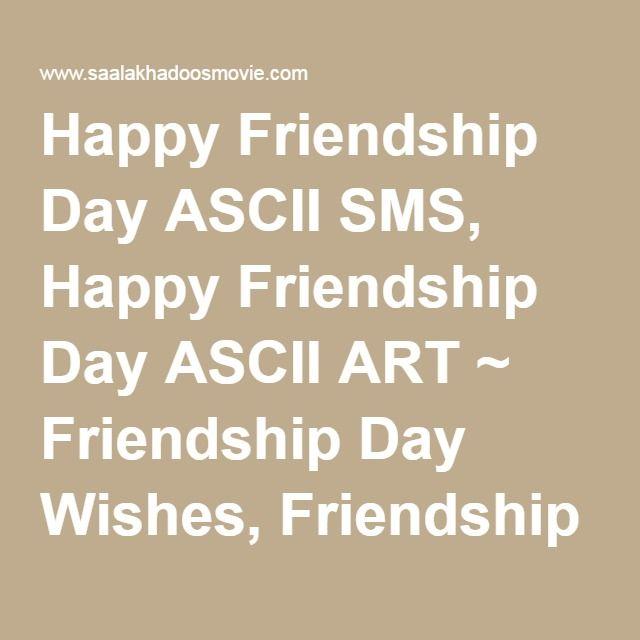 Happy Friendship Day ASCII SMS, Happy Friendship Day ASCII ART ~ Friendship Day Wishes, Friendship Day Quotes, Friendship Day Wallpaper, Friendship Day Status