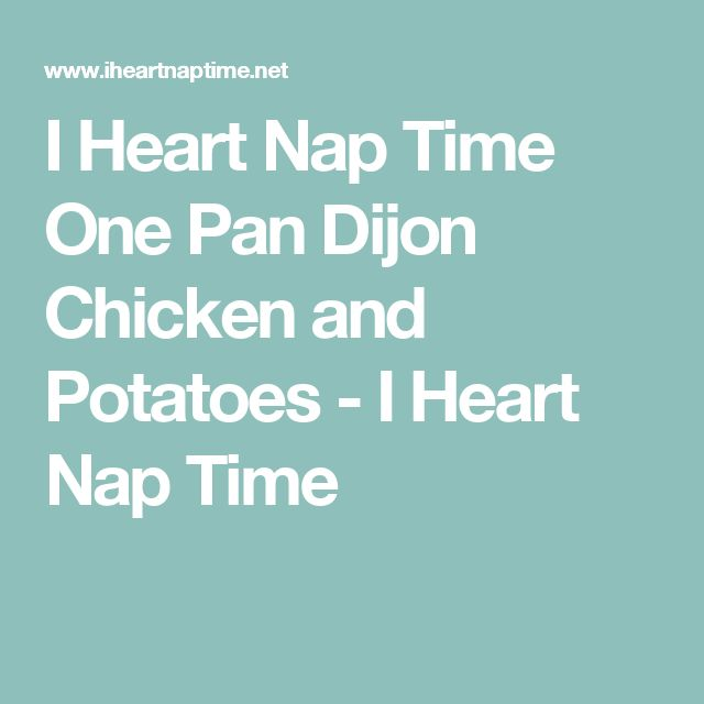 I Heart Nap Time One Pan Dijon Chicken and Potatoes - I Heart Nap Time
