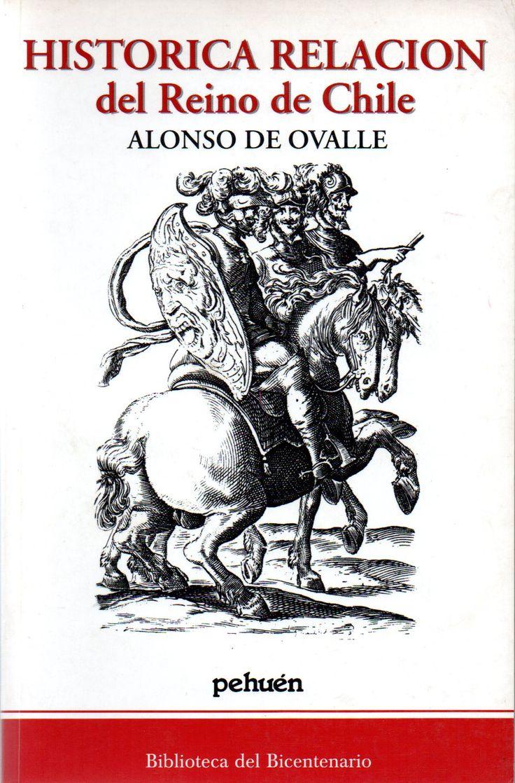 Título: Histórica relación del Reino de Chile Autor: Ovalle, Alonso de, 1601-1651. Biblioteca del Bicentenario - Pehuén, 2003.