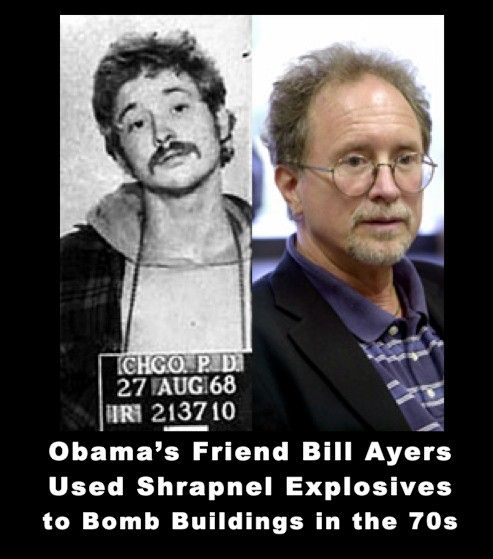 One of Obama's favorite conspirators and pals, former Weather Underground failed assassin, Bill Ayers, a socialist progressive who taught Obama how to collapse the U.S.A. and teaches college students to this day. Married to fellow domestic terrorist Bernadine Dorn. During the Meghan Kelly interview he said he'd do it again. Sicko!