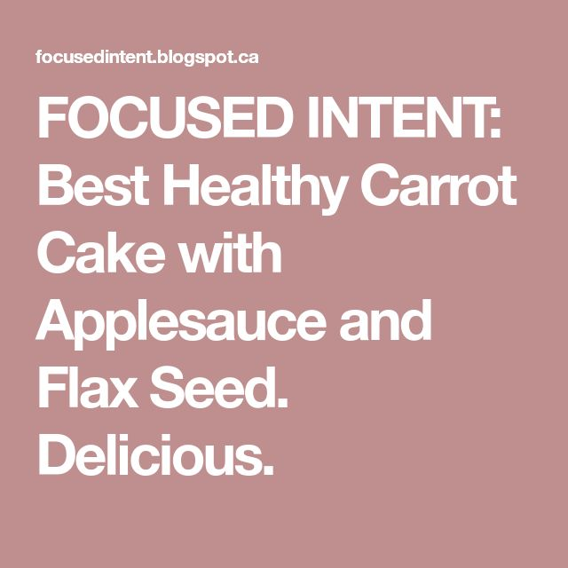 FOCUSED INTENT: Best Healthy Carrot Cake with Applesauce and Flax Seed. Delicious.