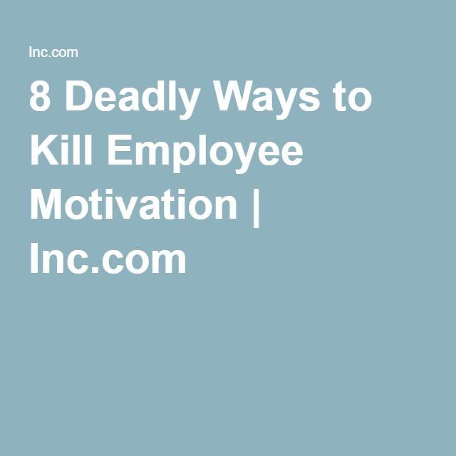 8 Deadly Ways to Kill Employee Motivation | Inc.com