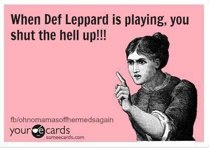 When Def Leppard is playing...