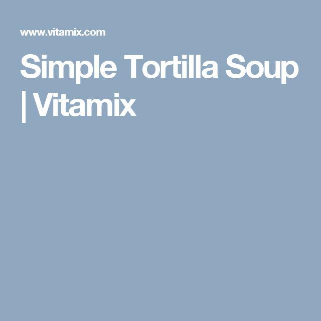Simple Tortilla Soup | Vitamix
