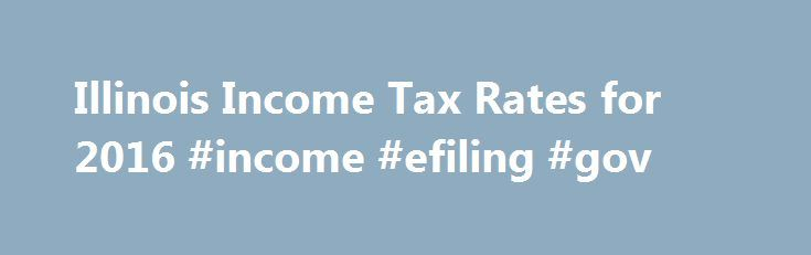 Illinois Income Tax Rates for 2016 #income #efiling #gov http://incom.remmont.com/illinois-income-tax-rates-for-2016-income-efiling-gov/  #illinois income tax forms # Illinois State Income Tax The Illinois Income Tax Illinois collects a state income tax at a maximum marginal tax rate of %, spread across tax brackets. Unlike the Federal Income Tax. Illinois' state income tax does not provide couples filing jointly with expanded income tax brackets. Illinois' maximum marginal income Continue…