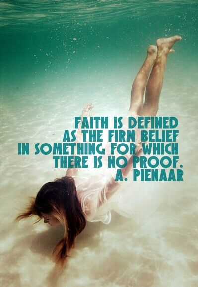Faith is defined as the firm belief in something for which there is no proof. A. Pienaar  Faith . Words. Quote.