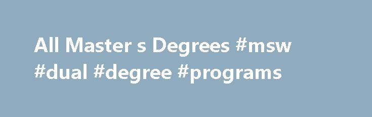 All Master s Degrees #msw #dual #degree #programs http://ghana.nef2.com/all-master-s-degrees-msw-dual-degree-programs/  # Master's Degrees The discount for Federal employees and their spouses and eligible dependents will be applied to out-of-state tuition and specialty graduate programs. It does not apply to doctoral programs. This discount cannot be combined with the Completion Scholarship for Maryland community college students or the Pennsylvania Completion Scholarship. Undergraduate and…