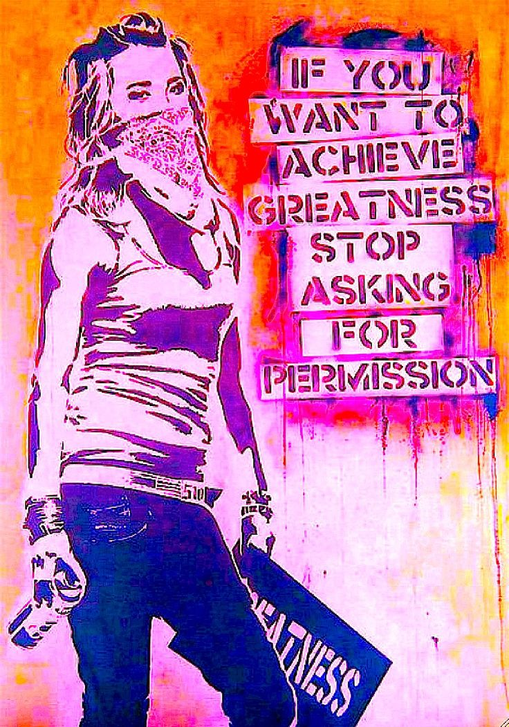 """Banksy street art. """"If you want to achieve greatness, stop asking for permission."""""""