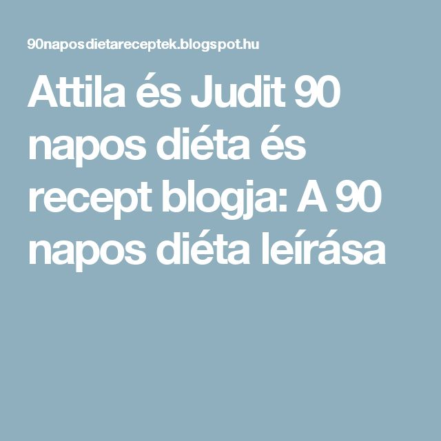 Attila  és Judit 90 napos diéta és recept blogja: A 90 napos diéta leírása