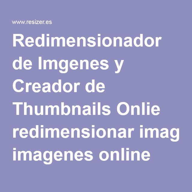Redimensionador de Imgenes y Creador de Thumbnails Onlie redimensionar imagenes online