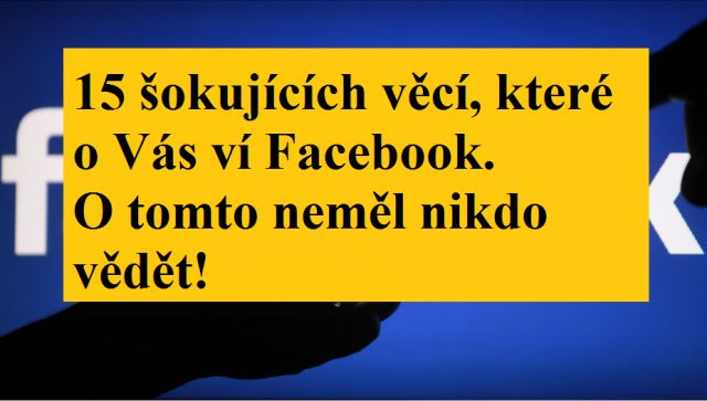 15-šokujúcich-vecí-ktore-o-vás-vie-Facebook.-O-tomto-nemal-nikto-vediet