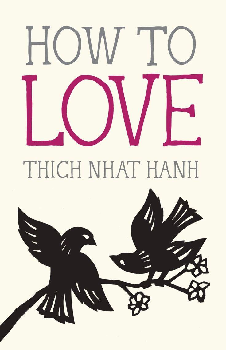 "How to Love: Legendary Zen Buddhist Teacher Thich Nhat Hanh on Mastering the Art of ""Interbeing"" | Brain Pickings"
