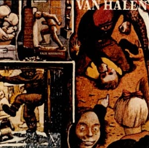 "Van Halen Fair Warning ""Come on Dave...give me a break...""even though I like all of the diamond Dave LP's...this one (& maybe VH1) are myfavorites. Unchained...one foot out the door...so this is love..."