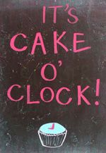 "This is funny- I think you could insert anything in the cake spot- ""It's CRAFT o'clock"" , ""It's CHOCOLATE o'clock"" etc...."