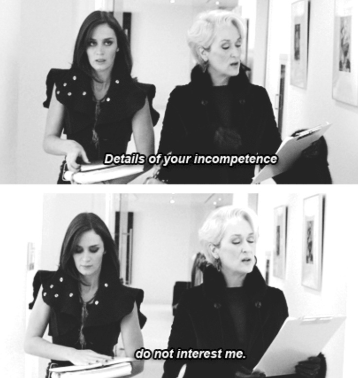 "INTJ. Miranda Priestly quote. Devil wears Prada. ""Details of your incompetence do not interest me"""