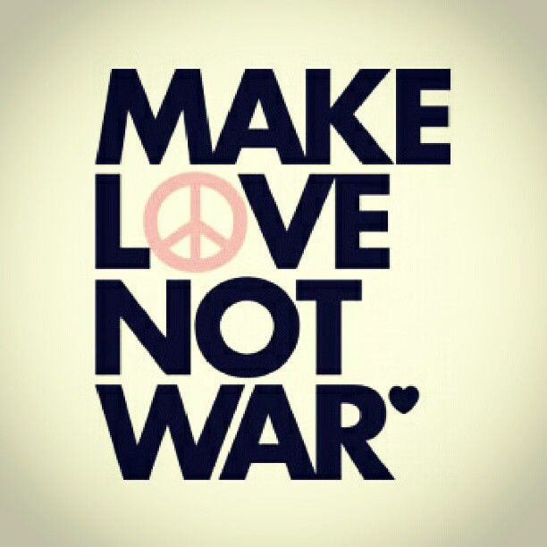 Make love not war ♡♥♡