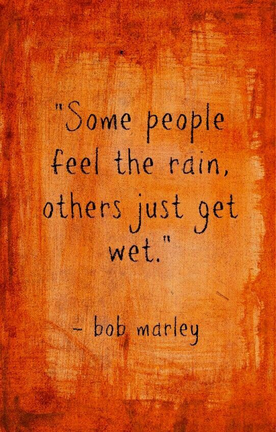 Some people feel the rain, others just get wet. Bob Marley #bob #marley #quote