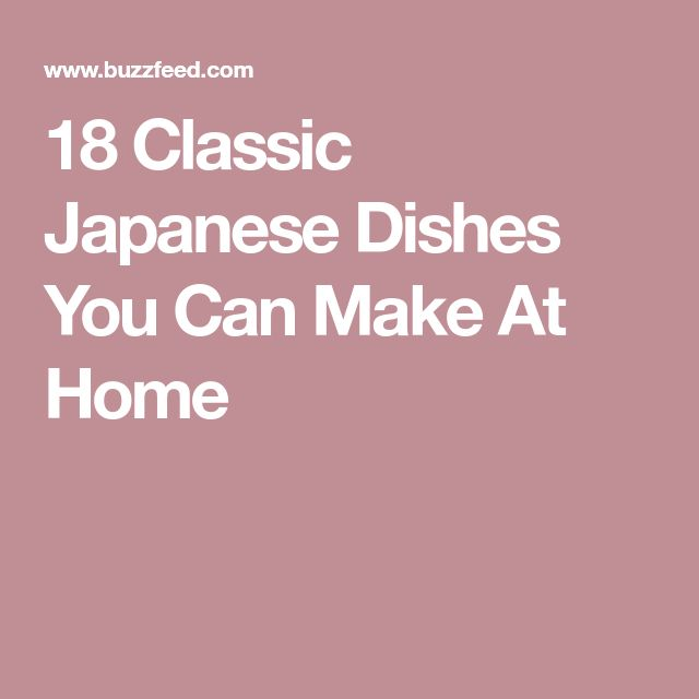 18 Classic Japanese Dishes You Can Make At Home