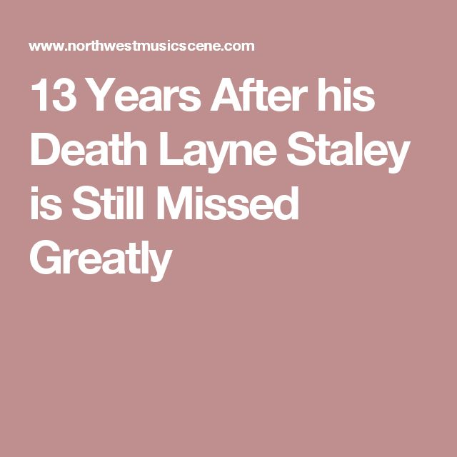 13 Years After his Death Layne Staley is Still Missed Greatly