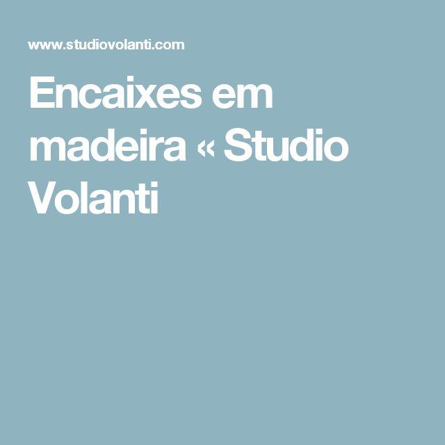 Encaixes em madeira « Studio Volanti